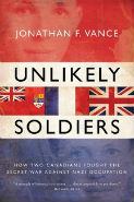Vance-Unlikely soldiers: how two canadians fought the secret war against Nazi occupation