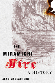 "Image of Book Cover, ""The Miramichi Fire:A History"" By Alan MacEachern"